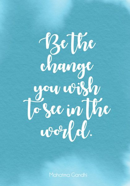 """Be the change you wish to see in the world."" - Inspiring Quotes for Your New Year's Resolutions - Photos"