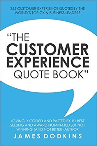 Amazon Com The Customer Experience Quote Book 365 Customer Experience Quotes By The World S Top Cx B Customer Experience Quotes Book Quotes Business Leader