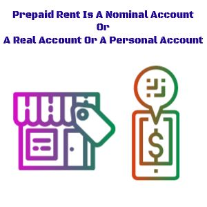 Prepaid Rent Is A Nominal Account Or A Real Account Or A Personal Account In 2021 Accounting Books Accounting P S Of Marketing