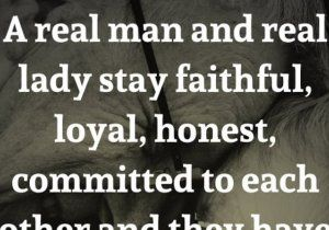 A Real Man And Real Lady Stay Faithful Loyal Honest Committed To Each Other And They Have Each Others Back No Matte Loyal Quotes Honest Quotes Stay Faithful