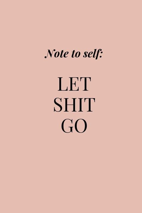 Let shit go. Learn to let the negativity flow outside of your body