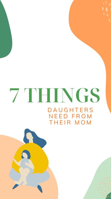 Parenting tips for raising daughters - 7 things she needs