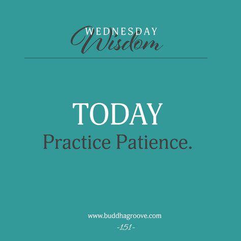 Wednesday Wisdom: Practice Patience
