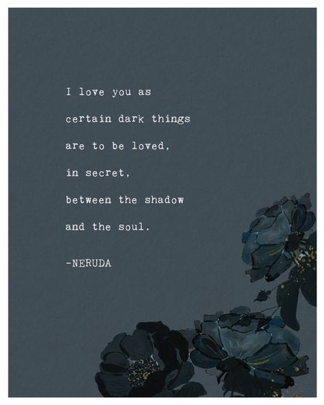 Pablo Neruda poetry art print I love you as certain dark | Etsy