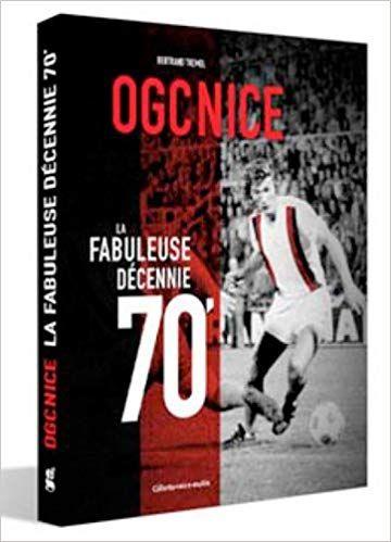 Ogc Nice La Fabuleuse Decennie 70 Pdf Gratuit Telecharger Livre