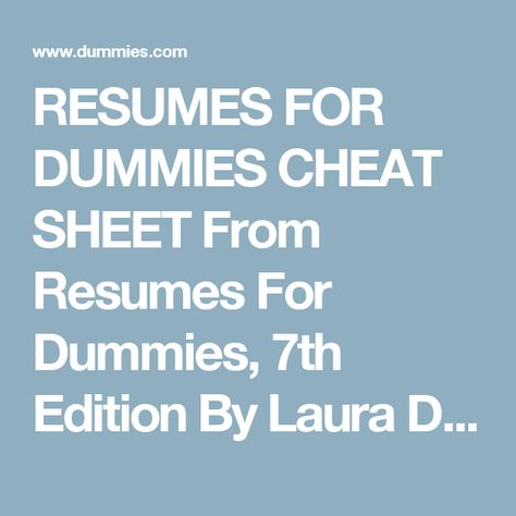 resumes for dummies cheat sheet from resumes for dummies 7th edition by laura decarlo your resume is you in paper or electronic form its the f - Resumes For Dummies