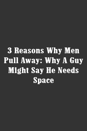 If he says he needs space