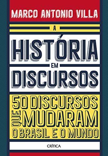 A Historia Em Discursos 50 Discursos Que Mudaram O Brasil E O