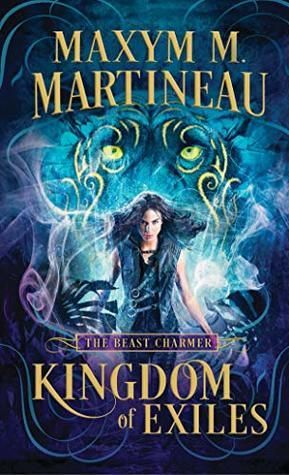 Kingdom of Exiles by Maxym M  Martineau (The Beast Charmer, #1