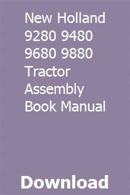 New Holland 9280 9480 9680 9880 Tractor Assembly Book Manual New Holland Tractors New Holland Tractor