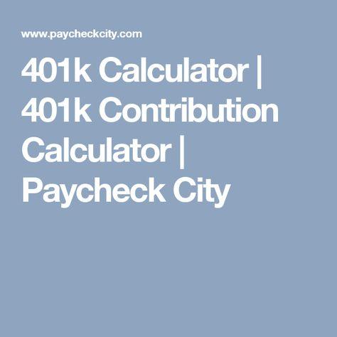 401k Calculator 401k Contribution Calculator Paycheck City Job - 401k calculator