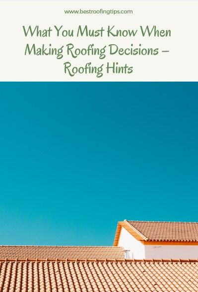 What You Must Know When Making Roofing Decisions Roofing Hints Roofing Cool Roof Roof Repair