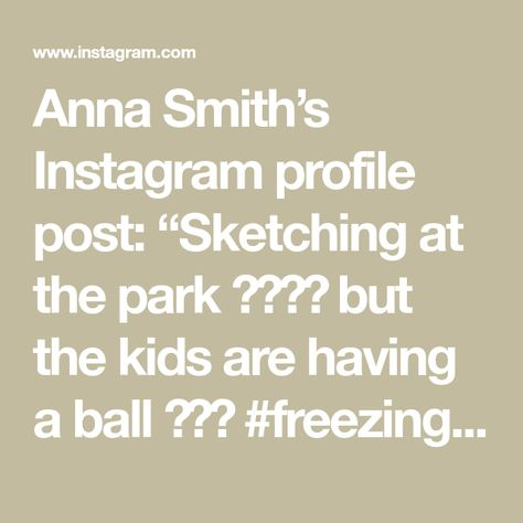 "Anna Smith's Instagram profile post: ""Sketching at the park 🥶❄️🥶 but the kids are having a ball 🤷‍♀️ #freezingcold #fridayfunday #fridayflowers #art#womenwhodraw #botanicalart…"""