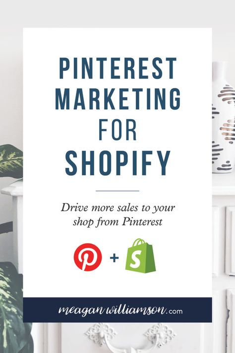 How to Drive Traffic to your Shopify store with Pinterest | Meagan Williamson