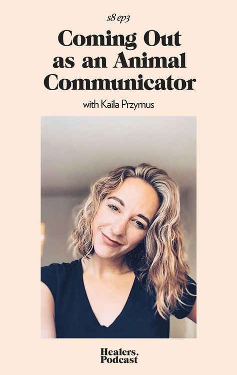 Kaila Przymus on Coming Out as an Animal Healer  Communicator on Healers Podcast