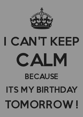 Sensational List Of Pinterest Keep Calm Its My Birthday Tomorrow So True Funny Birthday Cards Online Fluifree Goldxyz