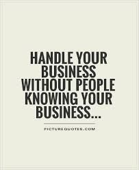 Quotes About Leadership : Handle your business without people knowing your business. - Hall Of Quotes Citations Marketing, Citations Business, Marketing Quotes, Great Quotes, Quotes To Live By, Me Quotes, Inspirational Quotes, Wisdom Quotes, Quotes Images