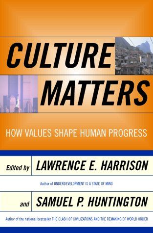 Culture Matters How Values Shape Human Progress Lawrence E