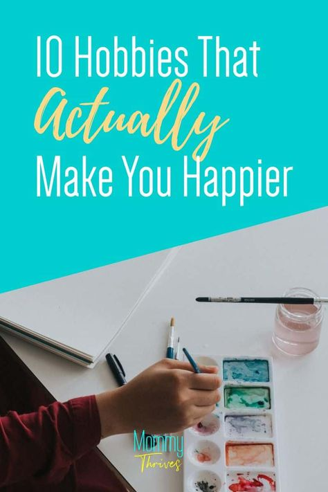 10 Hobbies That Make You Happy - Mommy Thrives