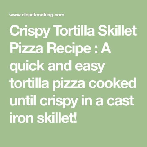 Crispy Tortilla Skillet Pizza Recipe : A quick and easy tortilla pizza cooked until crispy in a cast iron skillet!