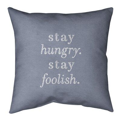 East Urban Home Handwritten Stay Hungry Quote Pillow Cover No Fill Faux Suede Size 14 X 14 Colour Blue White Pillows Love Trust Quotes Trust Quotes