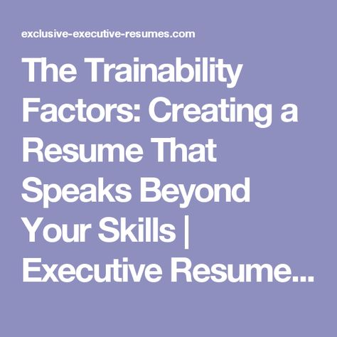 The Trainability Factors Creating a Resume That Speaks Beyond - resume services