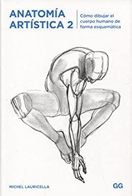 Anatomia Artistica 2 Como Dibujar El Cuerpo Humano De Forma Esquematica Amazon Es Lauricella Michel Marti Anatomia Artistica Anatomia Libros De Dibujo Pdf