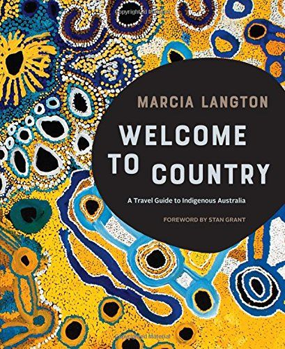 Marcia Langton Welcome To Country A Travel Guide To Ind Https