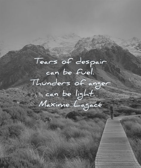 Tears of despair can be fuel. Thunders of anger can be light. Maxime Lagacé