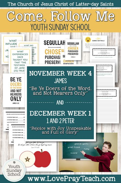 """Big Printable Lesson Packet including handouts, posters, object lesson ideas, group activities, and more! Youth Sunday School Come, Follow Me New Testament 2019 November 18–24 James """"Be Ye Doers of the Word, and Not Hearers Only"""" AND November 25–December 1 1 and 2 Peter """"Rejoice with Joy Unspeakable and Full of Glory"""" www.LovePrayTeach.com"""