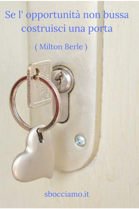 Non aspettare che le occasioni bussino alla tua porta: creale!
