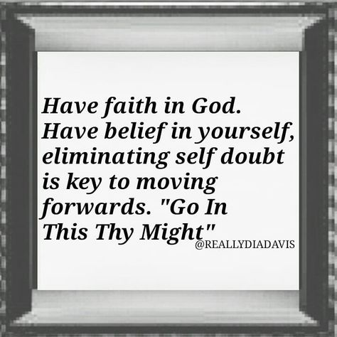 """July 24 . . . Have belief in yourself eliminating self doubt is key to moving forwards. """" Go In This Thy Might """" . . . #human #BELIEVE #lifeexperience #Christian #coaching #motivation #dailyadvice #inspiration #hope #enjoylifenow #livethemoment #positivevibes #positivity #hope #happiness #selflove  #mentor  #dailymotivation #dontgiveup #relationships #parenting #spirituality #health #work #enterpreneur #business #itiswell #help #womenempowerment #nevergiveuponyourself"""