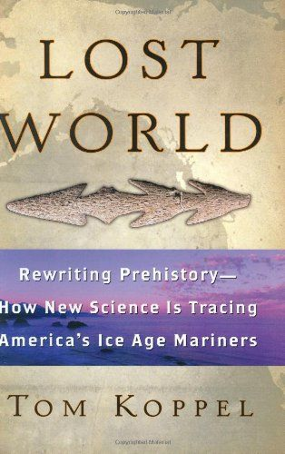 Lost World Rewriting Prehistoryhow New Science Is Tracing Americas Ice Age Mariners Wont Available Any Time So We Wil Ask Do In 2020 Science Prehistory Science Writing