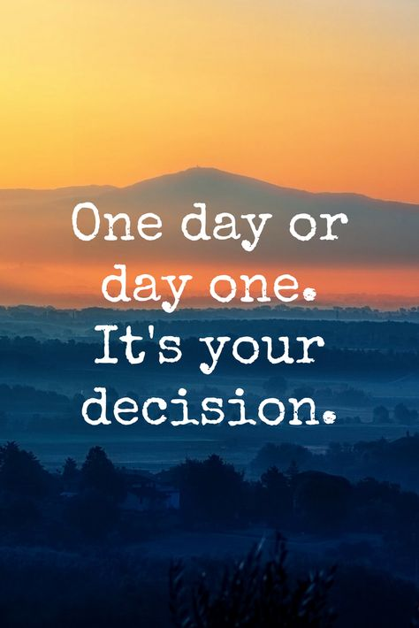 """""""One day or day one. It's your decision."""" - Motivation on the School of Greatness podcast"""