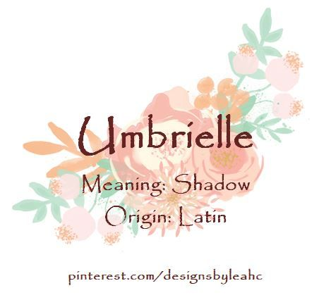 Baby Girl Name: Umbrielle  Meaning: Shadow  Origin: Latin