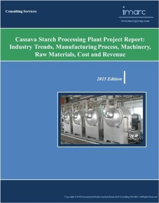 Global Cassava Processing Market Driven by a Steady Demand in the - manufacturing project report