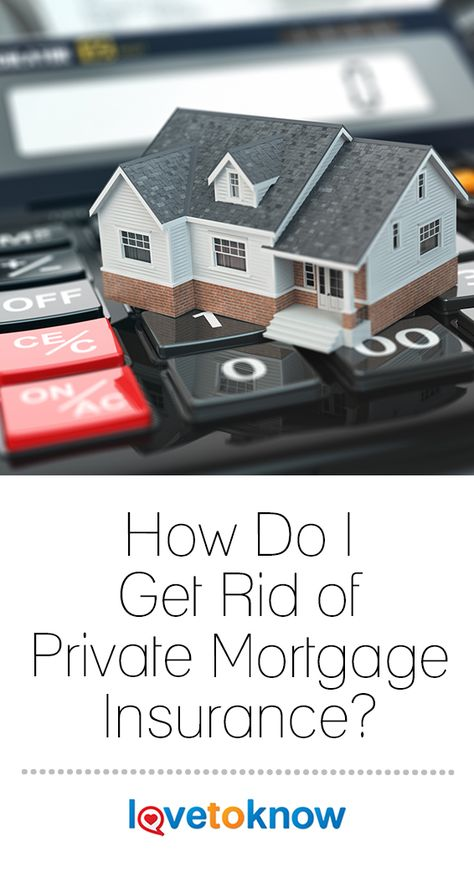 How Do I Get Rid Of Private Mortgage Insurance Private Mortgage