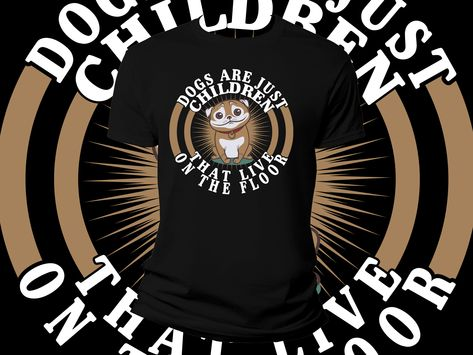 ➤Dogs Are Just Children That Live On The Floor T-Shirts Design