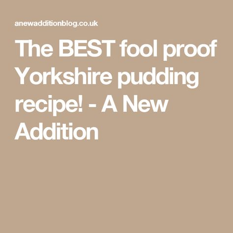 The BEST fool proof Yorkshire pudding recipe! - A New Addition
