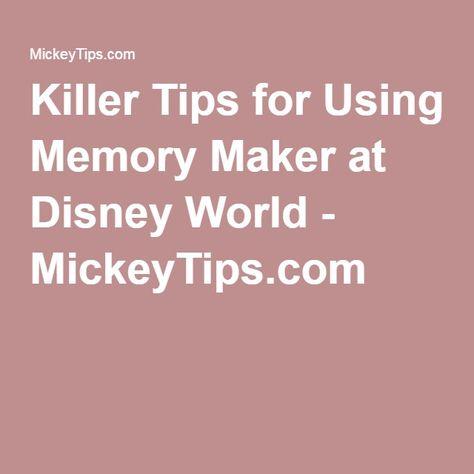 Killer Tips for Using Memory Maker at Disney World - MickeyTips.com