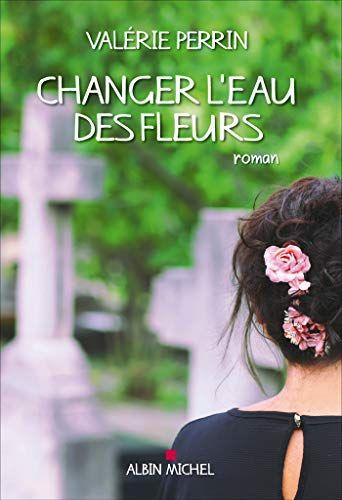 Télécharger Changer l'eau des fleurs de Valérie Perrin