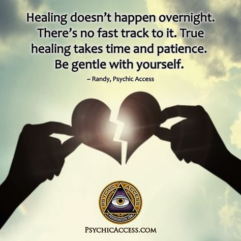 Healing doesn't happen overnight. There's no fast track to it. True healing takes time and patience. Be gentle with yourself. ~ Randy, PsychicAccess.com #healing #spiritualhealing #emotionalhealing #traumahealing #psychichealing #spiritualhealer #spiritualtruth #psychichealer #energyhealing #energyhealer #brokenheart #relationshiptrauma #relationshipbreakup #healingfrombreakup #healingfrombreakups #healingfromdivorce #healingfromloss #healingfromgrief #grieving #overcomingabuse #healingyourself