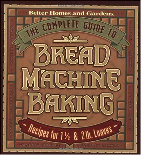 The Complete Guide To Bread Machine Baking Recipes For 1 1 2 And