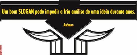 Grafados: Anônimo - Um bom SLOGAN pode impedir a fria análise de uma ideia durante anos.