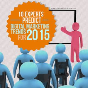 10 Experts Predict Digital Marketing Trends For 2015