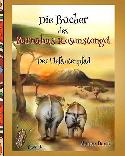 Der Elefantenpfad Die B Cher Des Barnabas Rosenstengel Band 4 Die Cher Der Elefantenpfad Bilderbuch Bucher Bilder