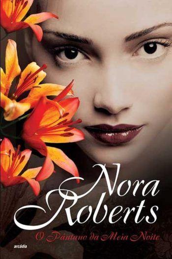O Pântano Da Meia Noite Nora Roberts Nora Roberts Livros Nora Roberts Nora