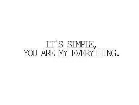 Simple I Love You Quotes Magnificent It's Simple You Are My Everything ♥ ♡  Love  Pinterest