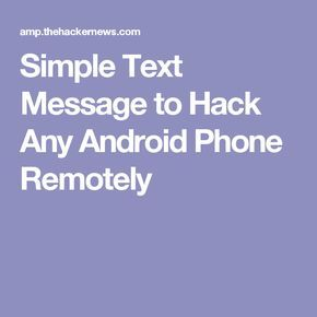 Simple Text Message to Hack Any Android Phone Remotely | hacks