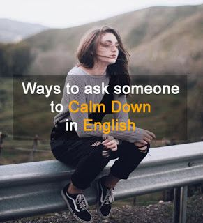 Calm Down In English Calm Down Meaning Calm Down Is A Widely Used Verb Phrase Meaning To Make Someone Or Something Less Agi Calm Down English Calm